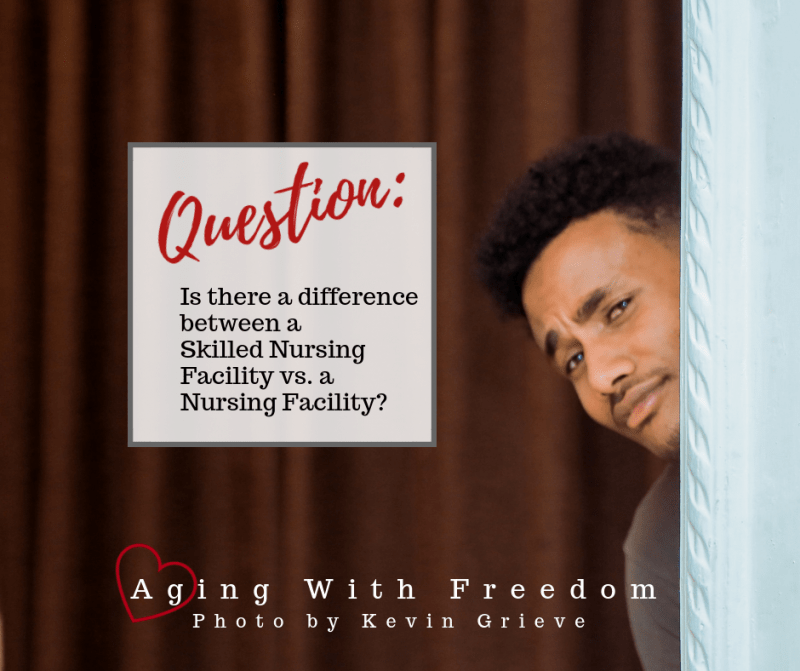 Skilled Nursing Facility vs. Nursing Facility SNF vs NF
