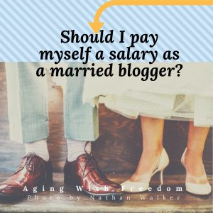 Should I pay myself a salary as a married blogger?