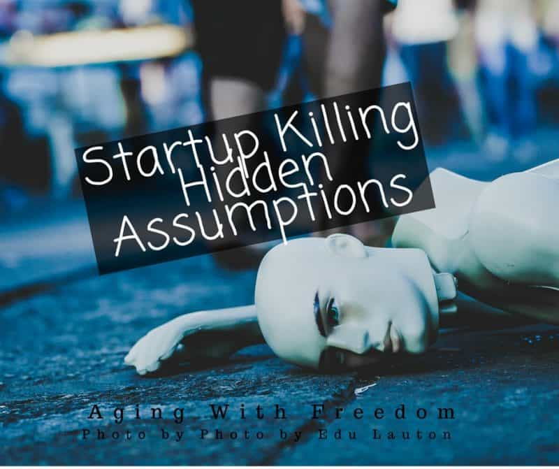 Startup killing hidden assumptions