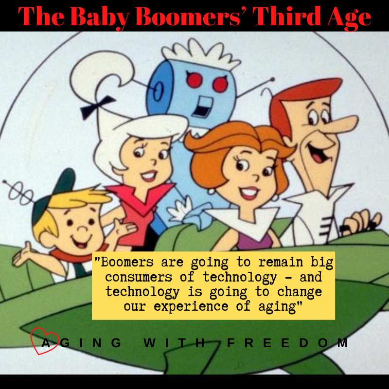 """Baby Boomers Aging With Freedom. Third Age. """"Boomers are going to remain big consumers of technology - and technology is going to change our experience of aging"""""""